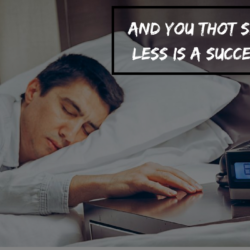 And you thot sleeping less is a success sign